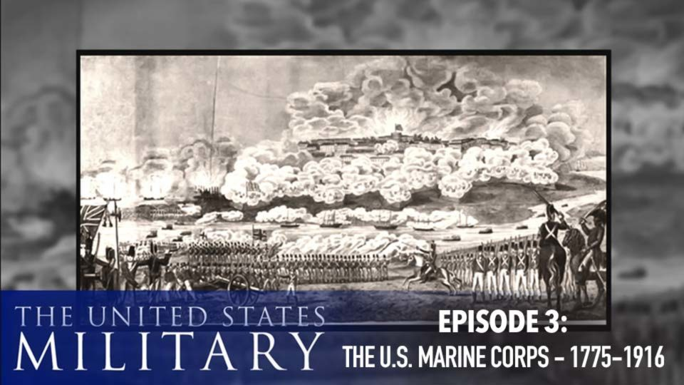 The U.S. Military – A History Of Heroes – Episode 3: The U.S. Marine Corps (1775-1916)
