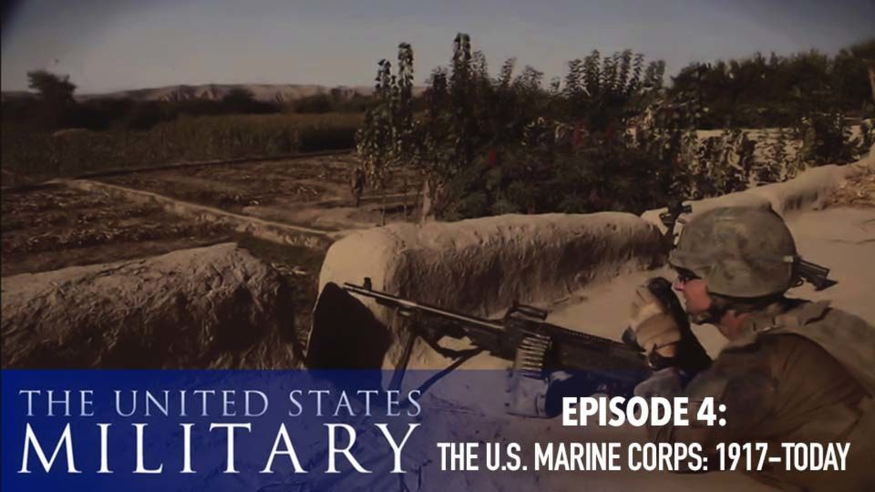The U.S. Military – A History Of Heroes – Episode 4: The U.S. Marine Corps (1917-Today)