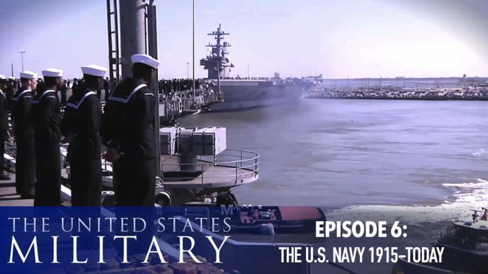 The U.S. Military – A History Of Heroes – Episode 6: The U.S. Navy (1915-Today)