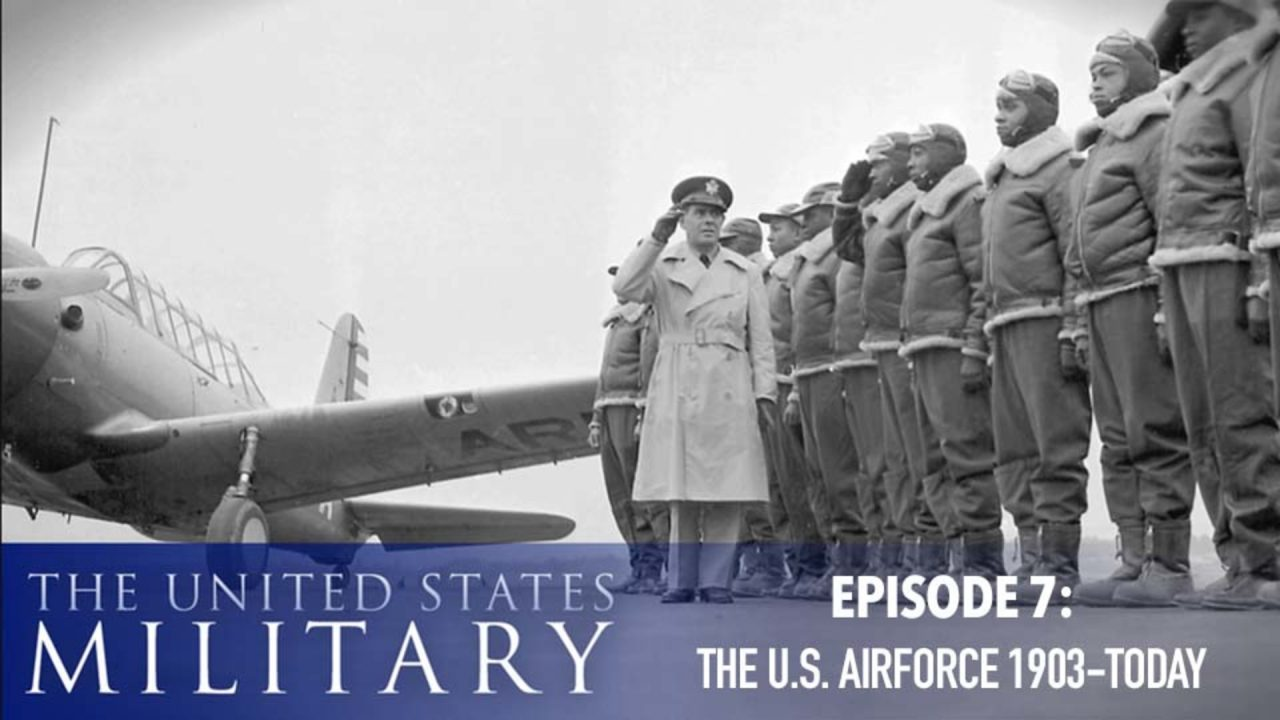 The U.S. Military – A History Of Heroes – Episode 7: The U.S. Air Force (1903-Today)