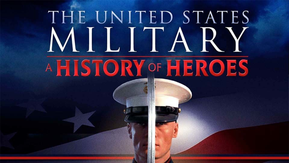 The U.S. Military - A History Of Heroes