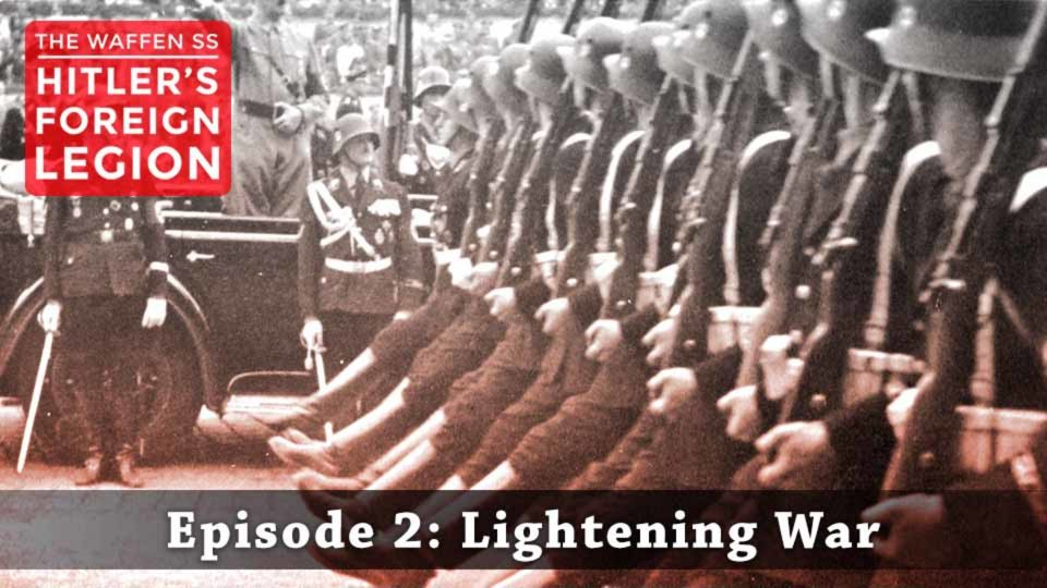The Waffen SS – Hitler's Foreign Legion – Episode 2: Lightening War