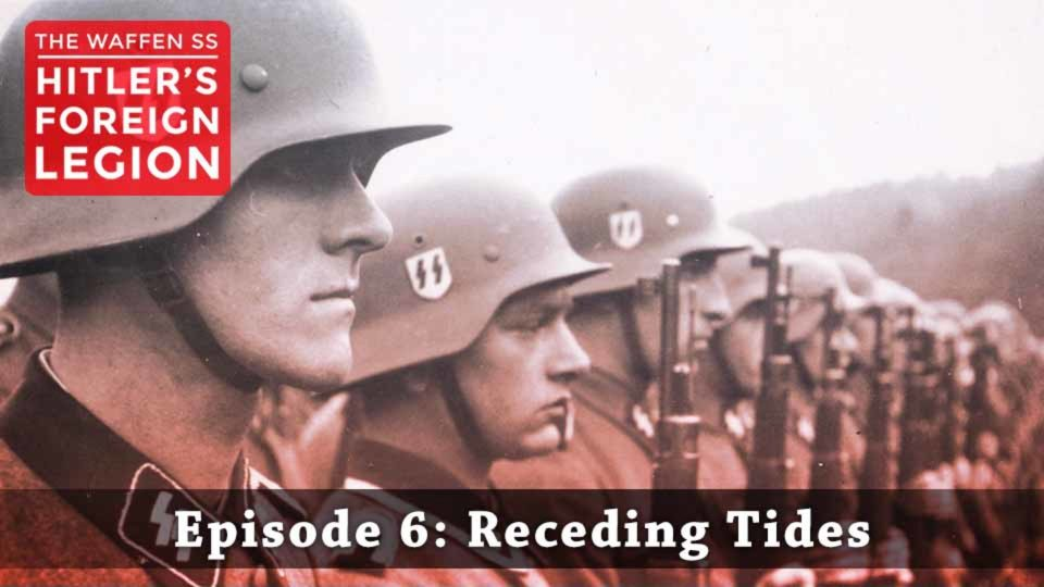 The Waffen SS – Hitler's Foreign Legion – Episode 6: Receding Tides