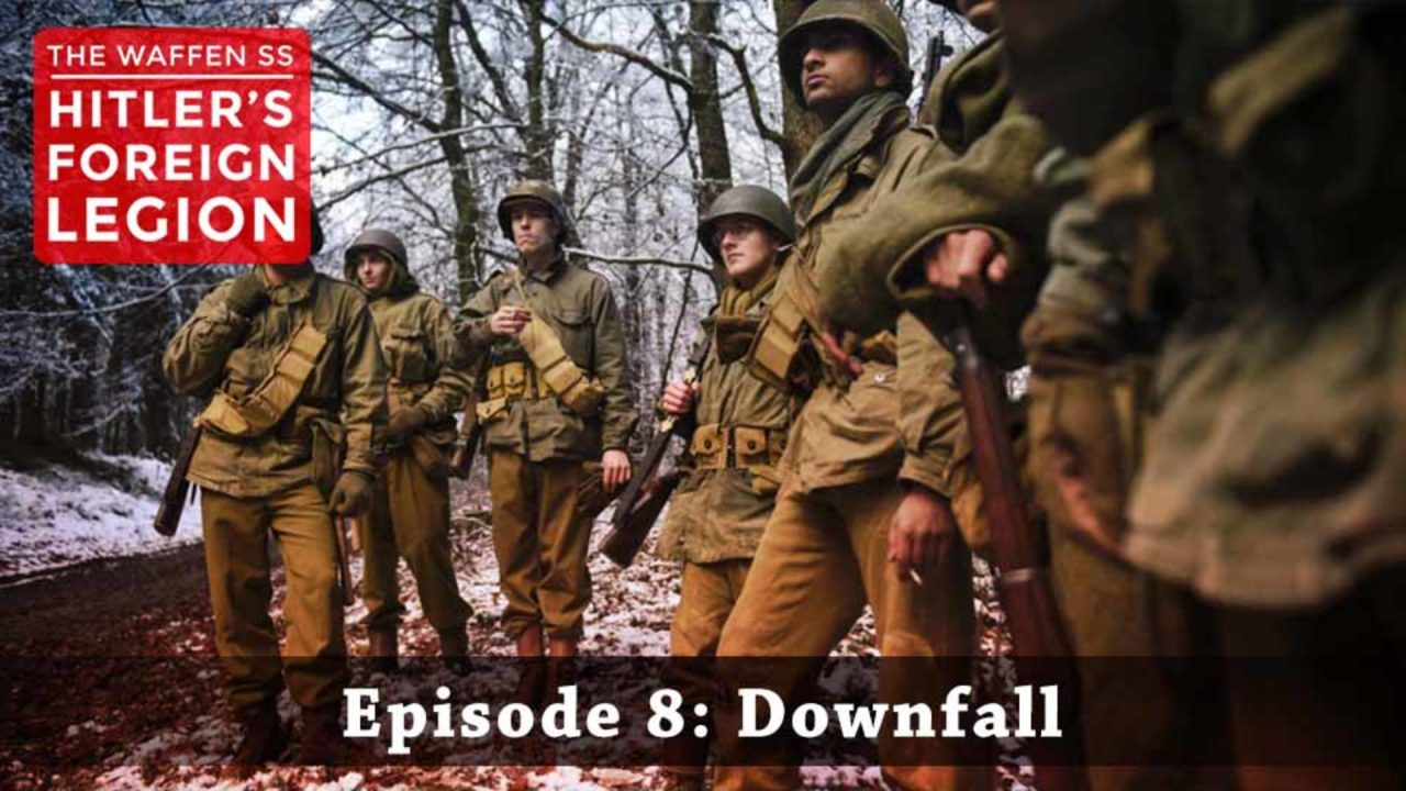 The Waffen SS – Hitler's Foreign Legion – Episode 8: Downfall