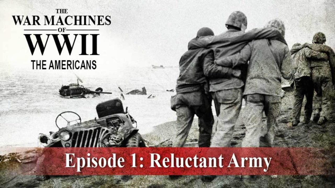 The War Machines Of WWII – The Americans – Episode 1: Reluctant Army