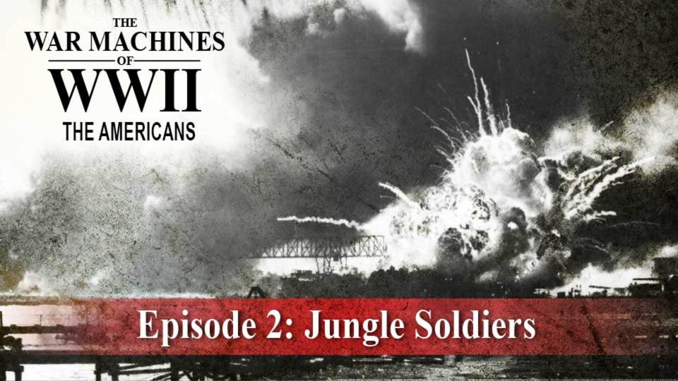 The War Machines Of WWII – The Americans – Episode 2: Jungle Soldiers
