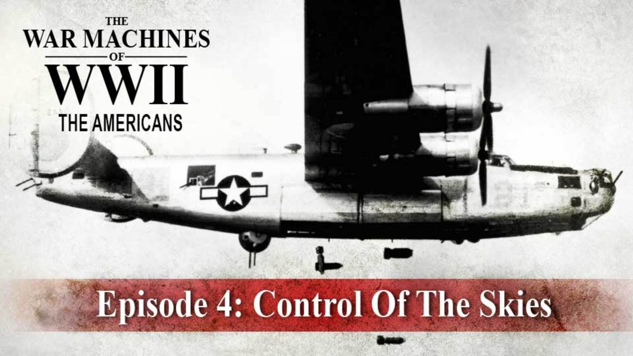 The War Machines Of WWII – The Americans – Episode 4: Control Of The Skies