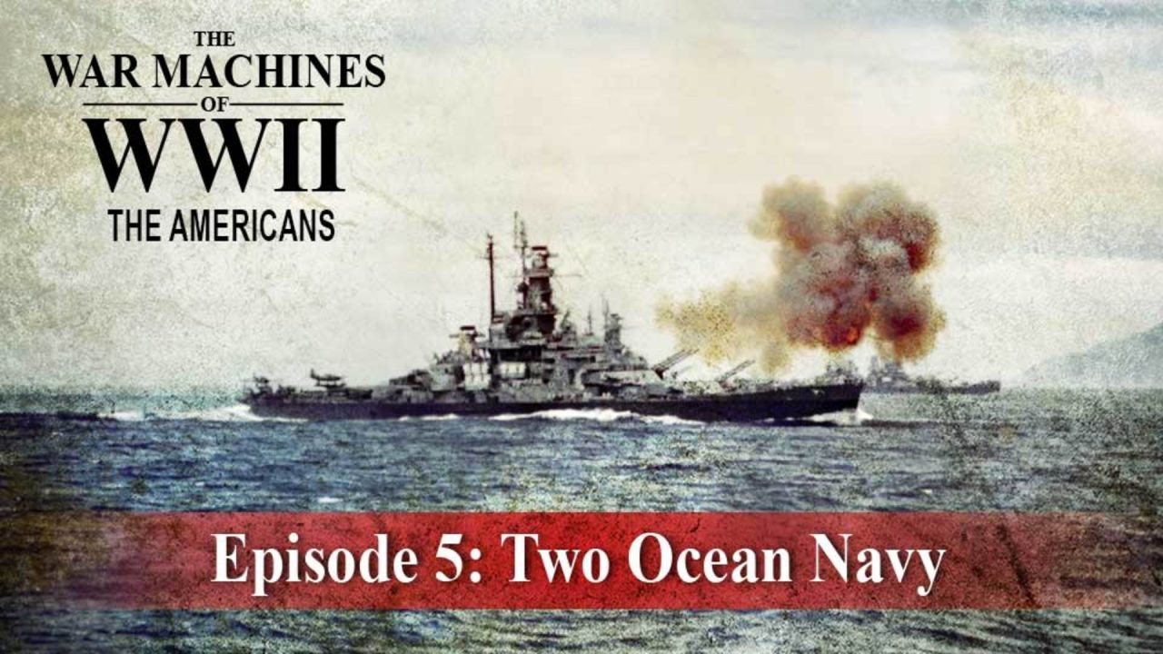 The War Machines Of WWII – The Americans – Episode 5: Two Ocean Navy