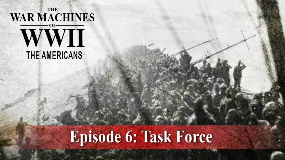 The War Machines Of WWII – The Americans – Episode 6: Task Force