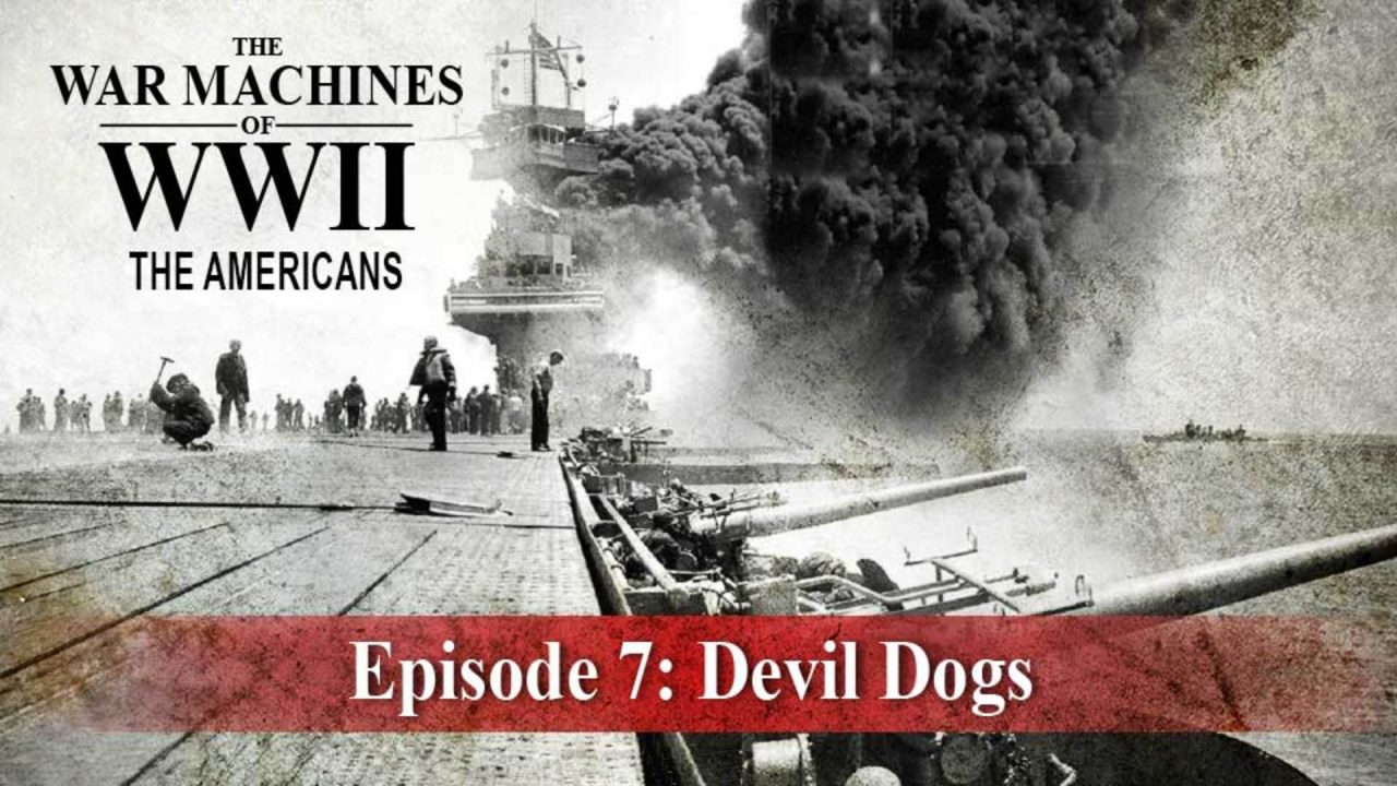 The War Machines Of WWII – The Americans – Episode 7: Devil Dogs