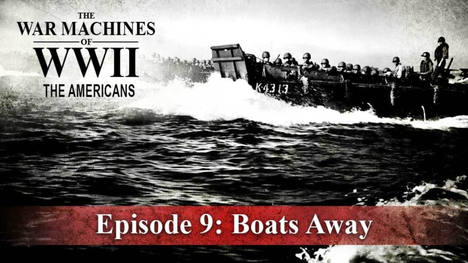 The War Machines Of WWII – The Americans – Episode 9: Boats Away