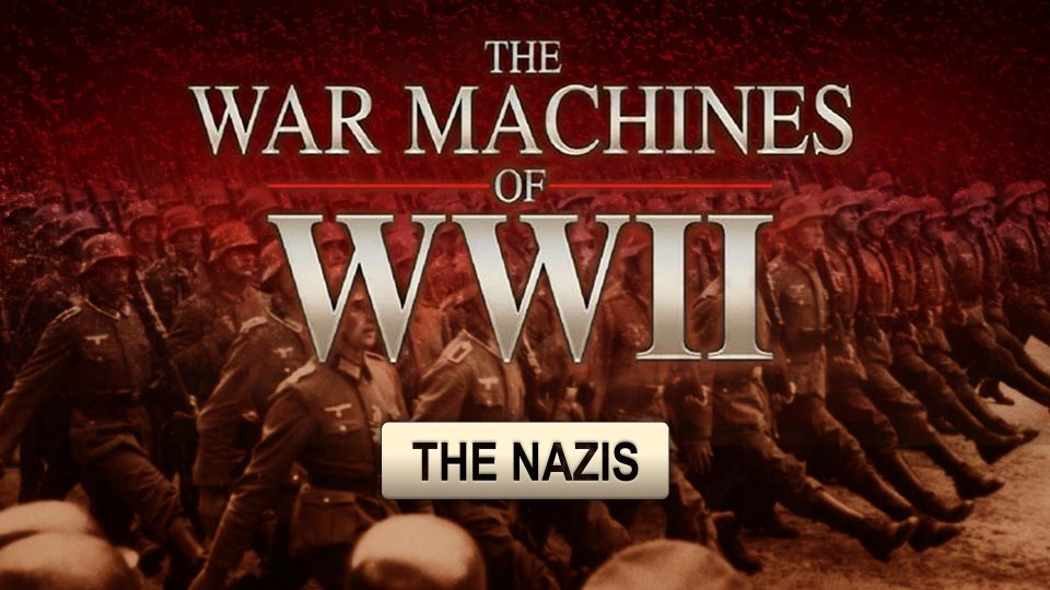 The War Machines Of WWII - The Nazis