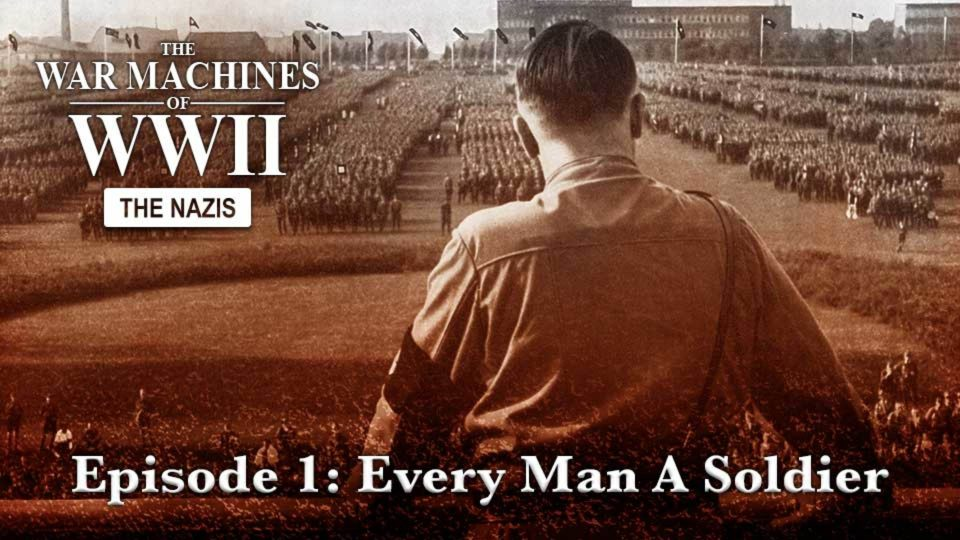 The War Machines Of WWII – The Nazis – Episode 1: Every Man A Soldier