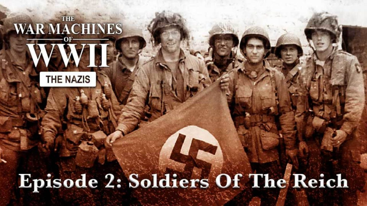 The War Machines Of WWII – The Nazis – Episode 2: Soldiers Of The Reich