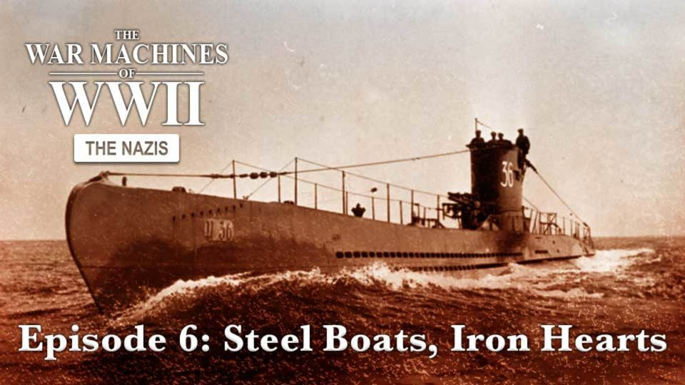 The War Machines Of WWII – The Nazis – Episode 6: Steel Boats, Iron Hearts