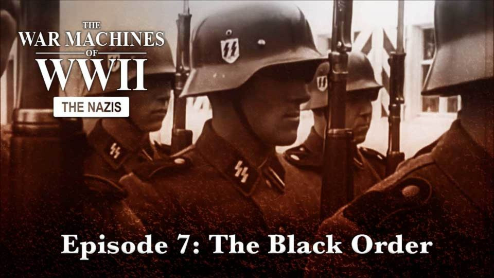 The War Machines Of WWII – The Nazis – Episode 7: The Black Order