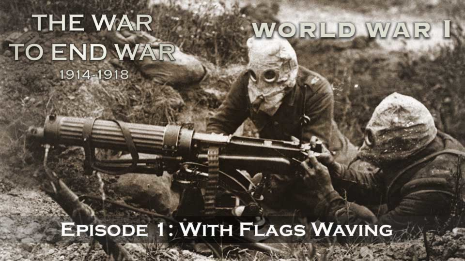 The War To End War (1914-1918) – Episode 1: With Flags Waving