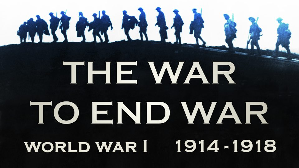 The War To End War (1914-1918)