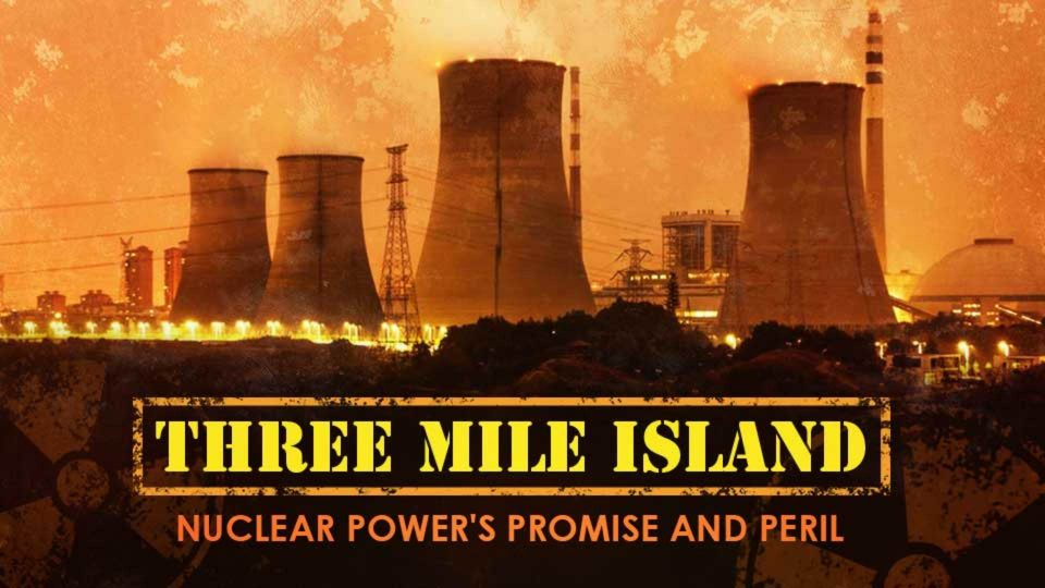 Three Mile Island: Nuclear Power's Promise and Peril