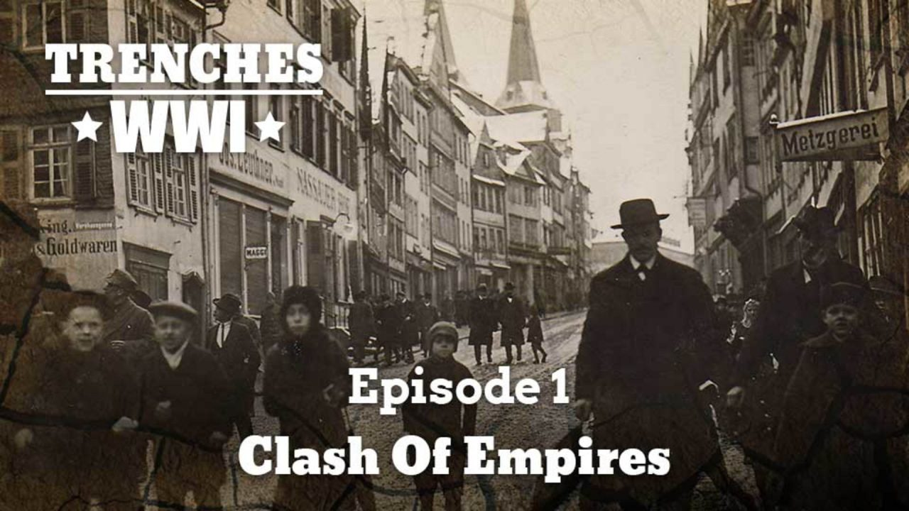 Trenches – World War I – Episode 1: Clash Of Empires