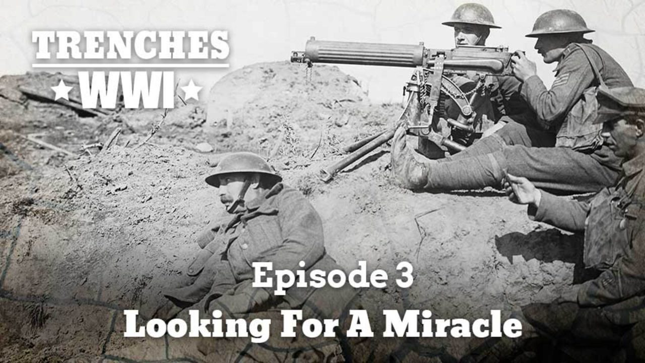 Trenches – World War I – Episode 3: Looking For A Miracle