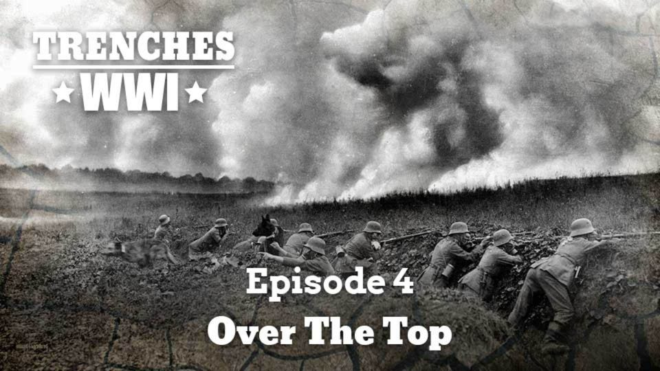 Trenches – World War I – Episode 4: Over The Top