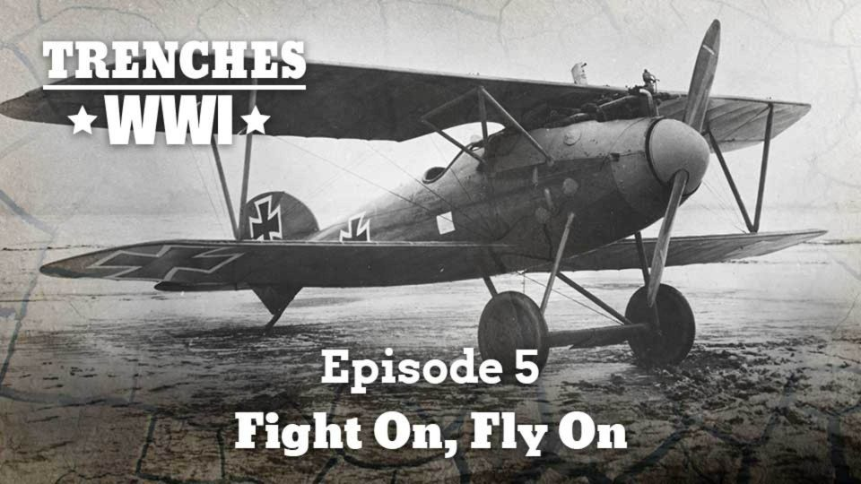 Trenches – World War I – Episode 5: Fight On, Fly On