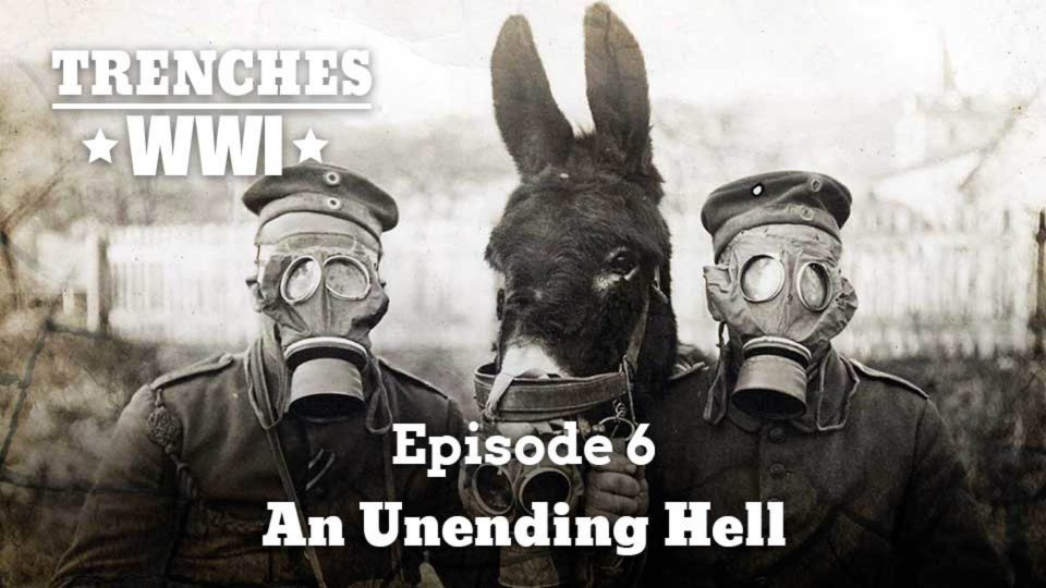 Trenches – World War I – Episode 6: An Unending Hell