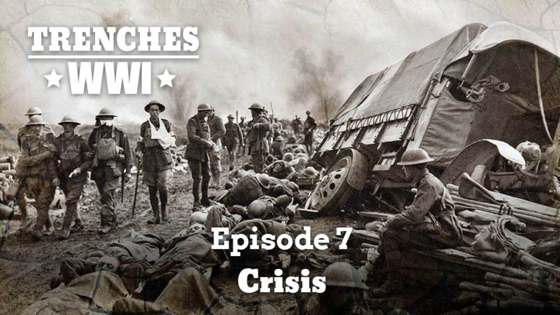 Trenches World War I Episode 7 Crisis