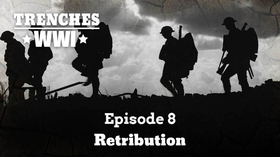 Trenches – World War I – Episode 8: Retribution