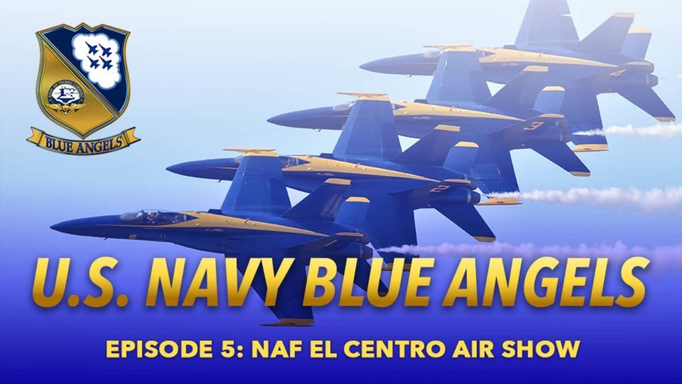 A Year In The Life Of The Blue Angels – Episode 5: NAF El Centro Air Show