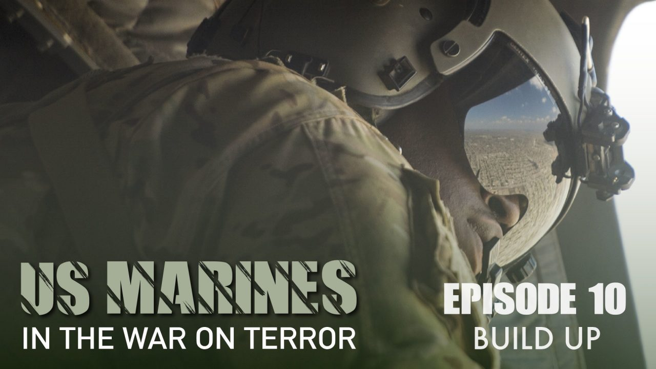 US Marines In The Wars On Terror – Episode 10: Build Up