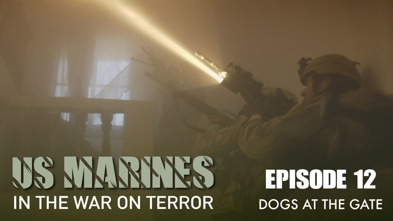 US Marines In The Wars On Terror – Episode 12: Dogs At The Gate
