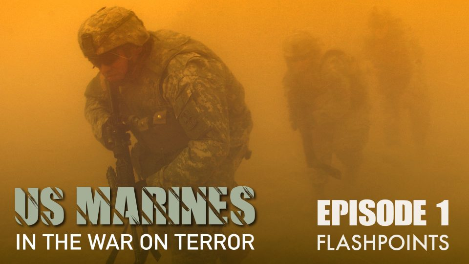 US Marines In The Wars On Terror – Episode 1: Flashpoints