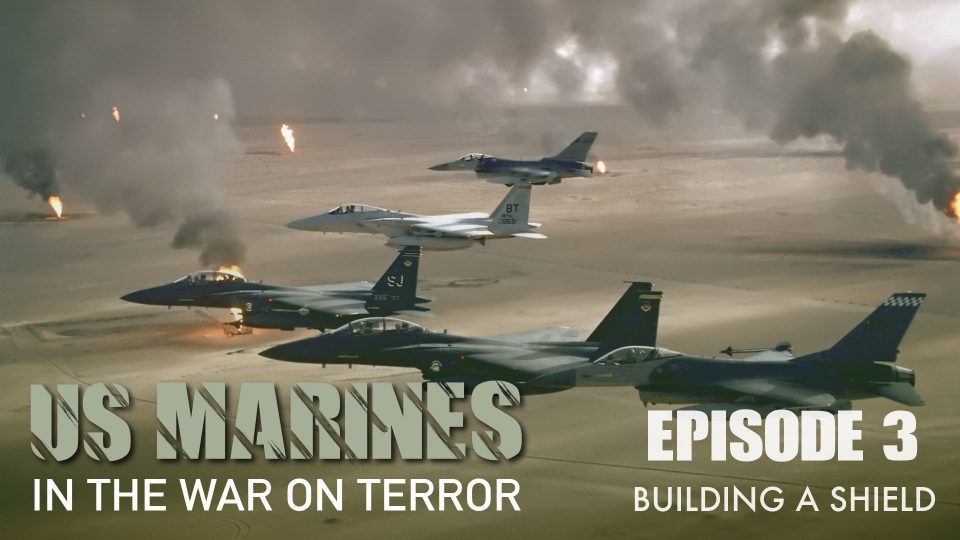 US Marines In The Wars On Terror – Episode 3: Building A Shield