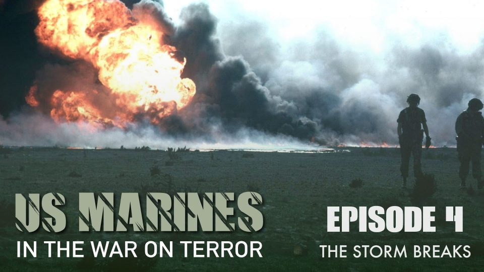 US Marines In The Wars On Terror – Episode 4: The Storm Breaks