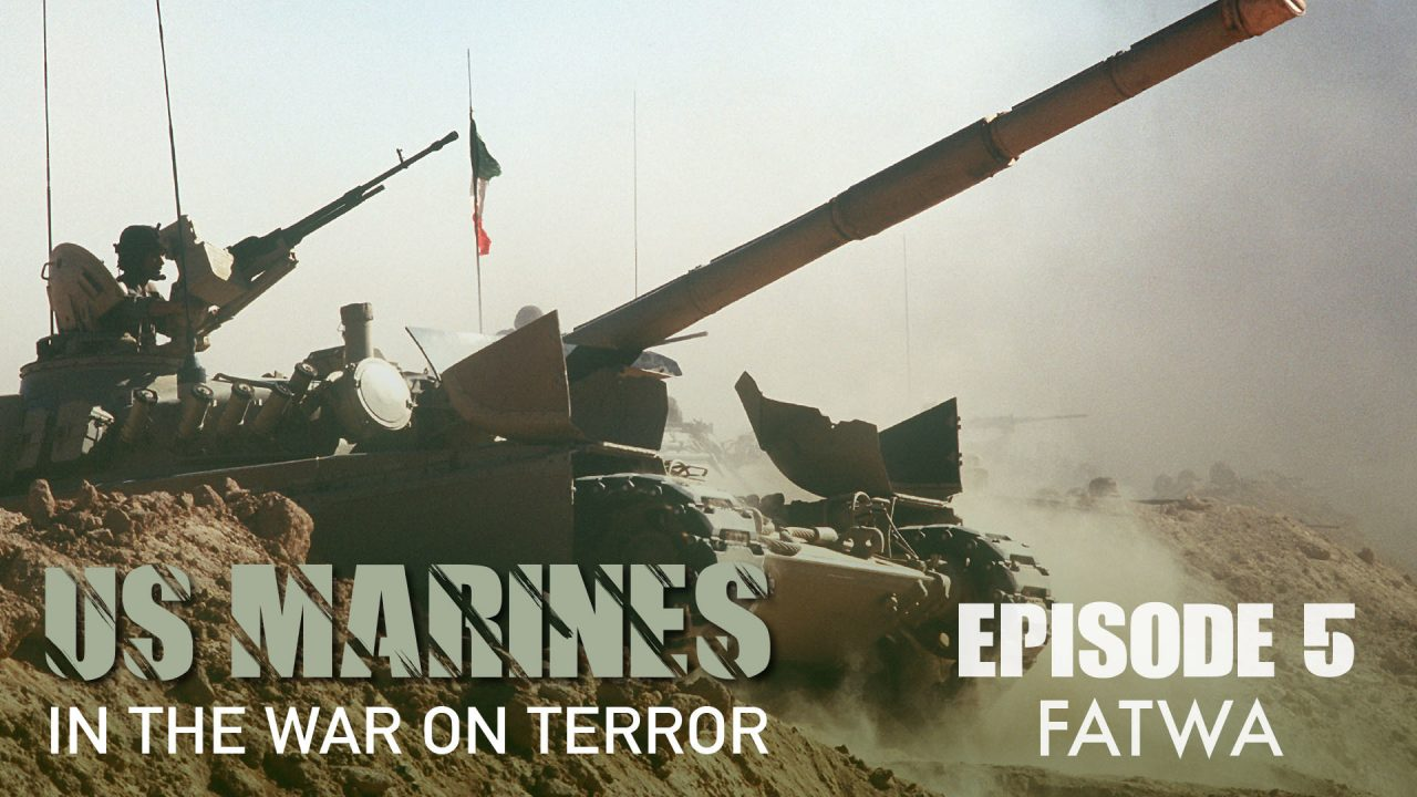 US Marines In The Wars On Terror – Episode 5: FATWA