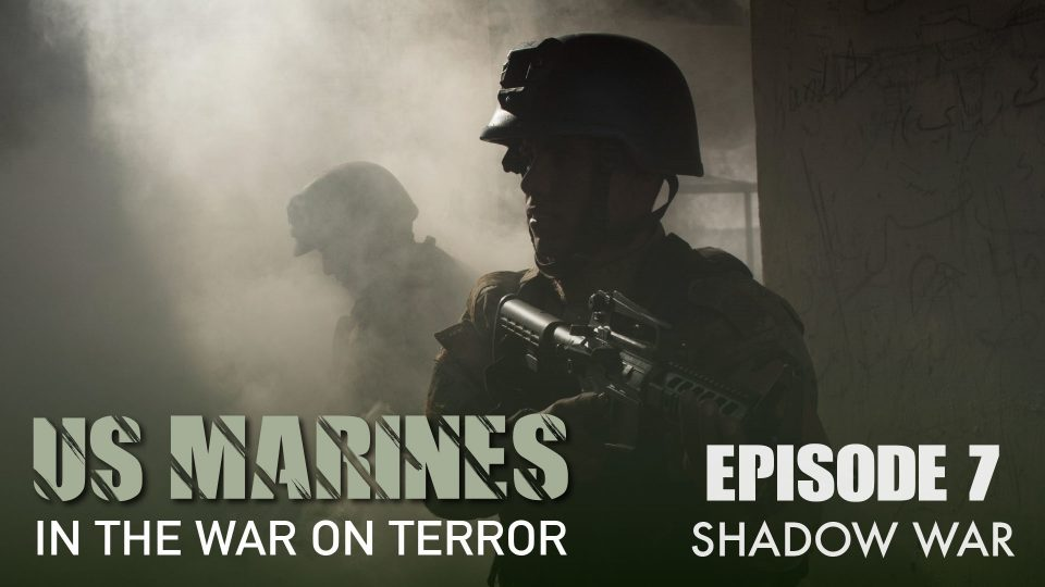 US Marines In The Wars on Terror – Episode 7: Shadow War