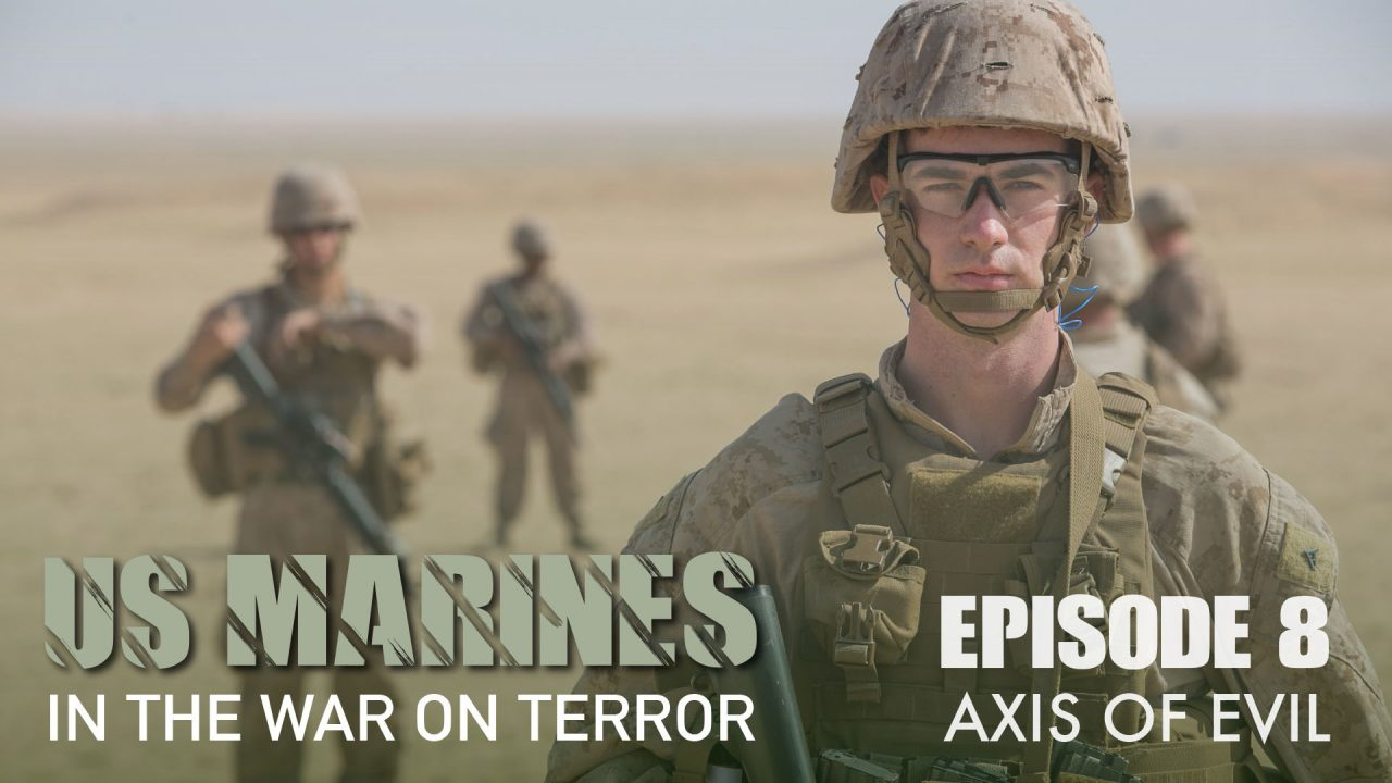 US Marines In The Wars on Terror – Episode 8: Axis Of Evil