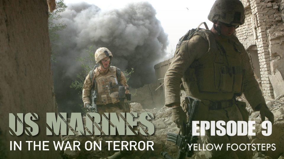 US Marines In The Wars on Terror – Episode 9: Yellow Footsteps