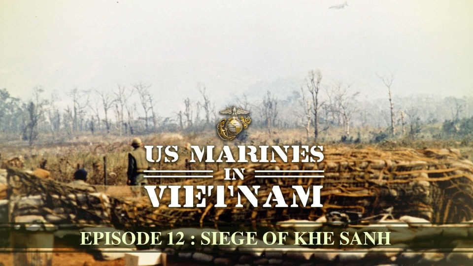 US Marines In Vietnam – Episode 12: Siege Of Khe Sanh