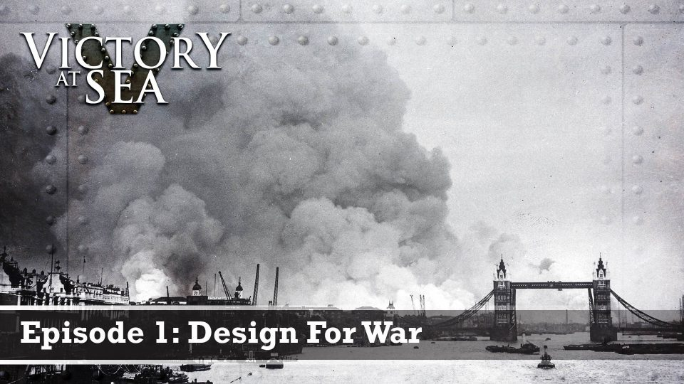 Victory At Sea – Episode 1: Design For War