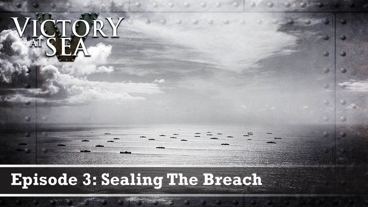 Victory At Sea – Episode 3: Sealing The Breach