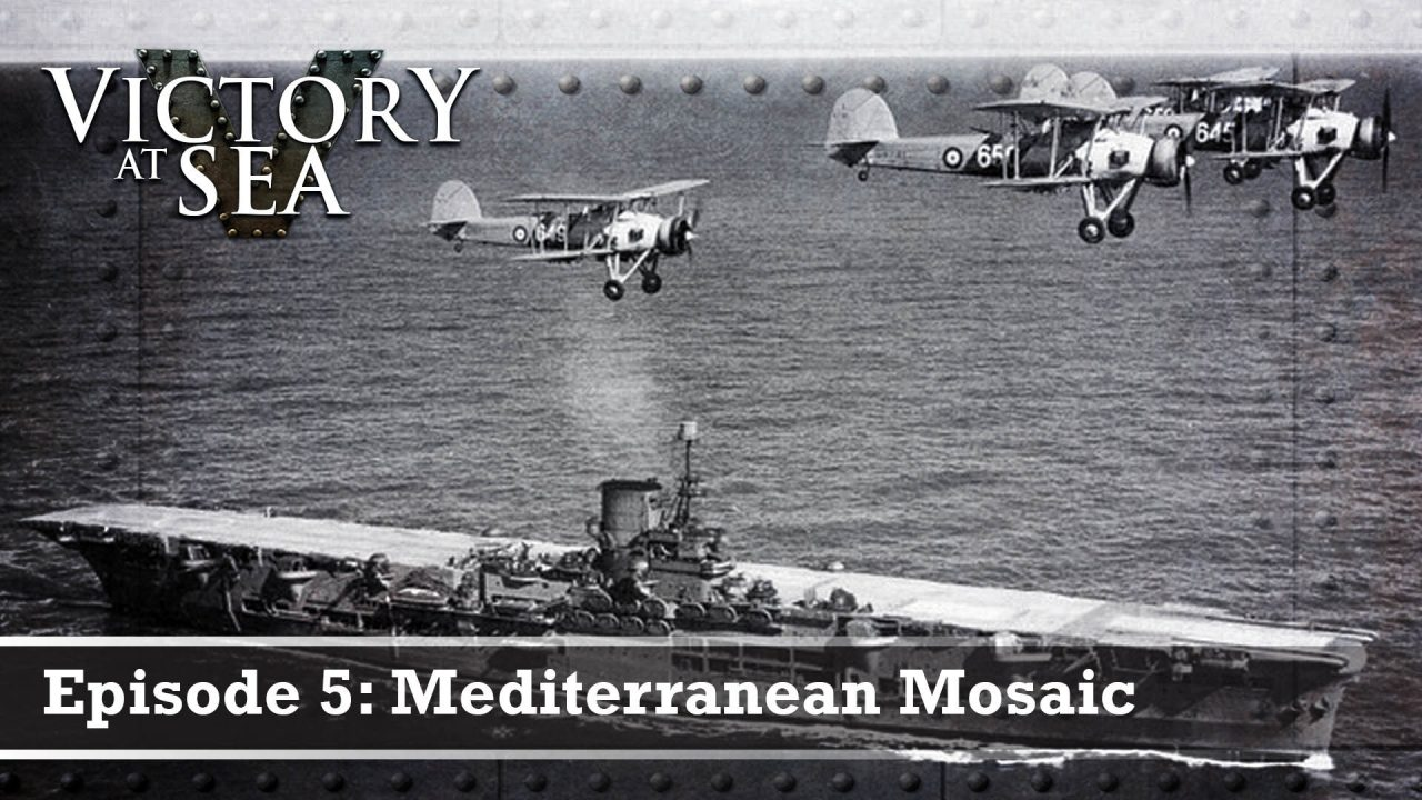 Victory At Sea – Episode 5: Mediterranean Mosaic
