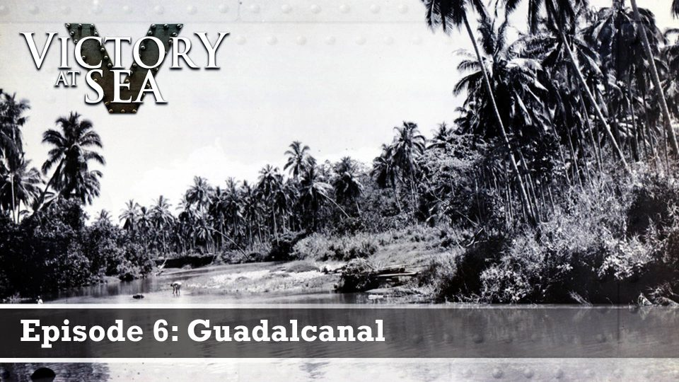 Victory At Sea – Episode 6: Guadalcanal
