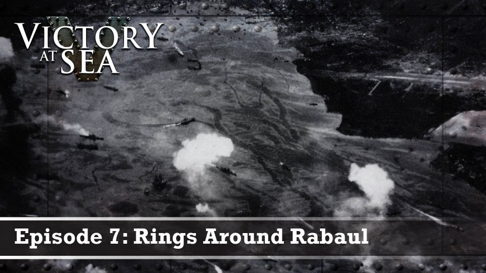 Victory At Sea – Episode 7: Rings Around Rabaul