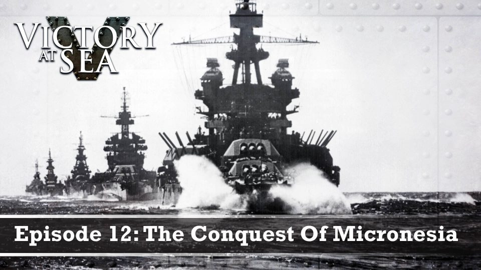 Victory At Sea – Episode 12: The Conquest Of Micronesia