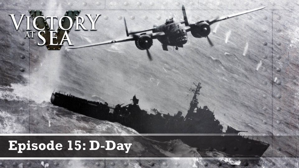 Victory At Sea – Episode 15: D-Day
