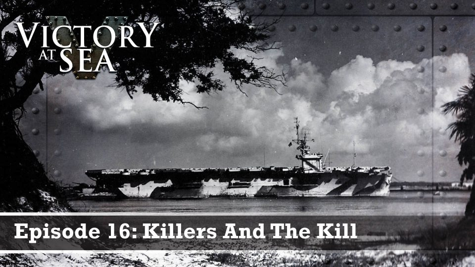 Victory At Sea – Episode 16: Killers And The Kill