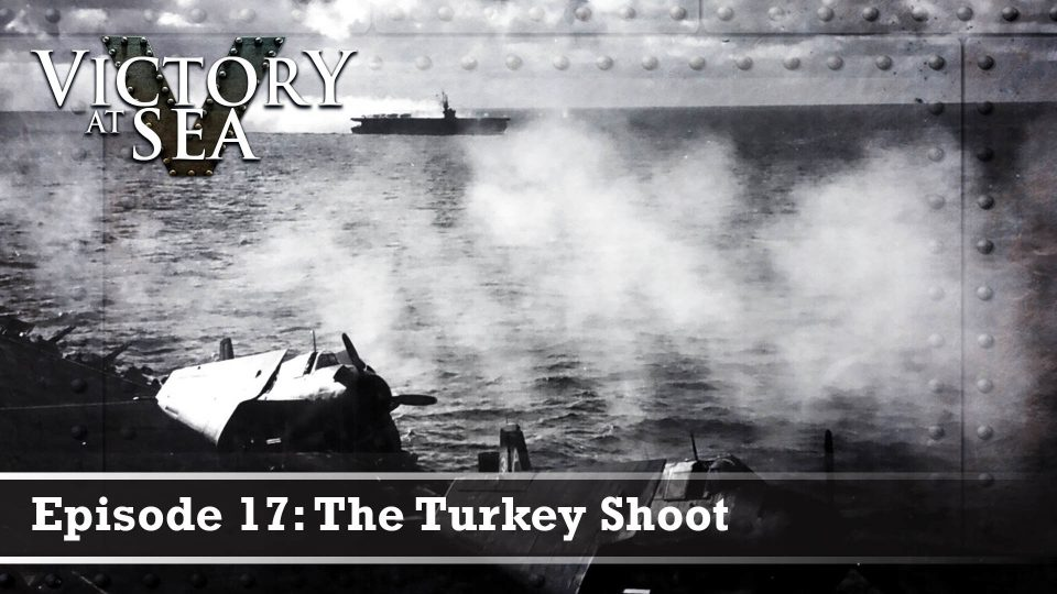 Victory At Sea – Episode 17: The Turkey Shoot